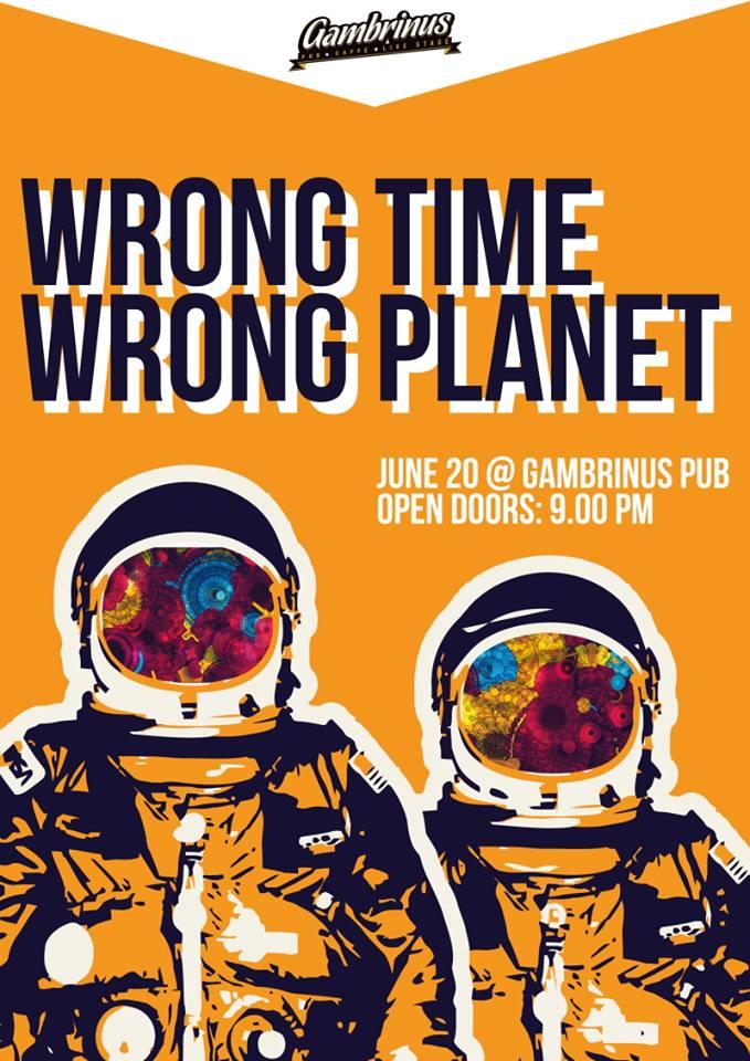 Wrong Time Wrong Planet @ Gambrinus Pub