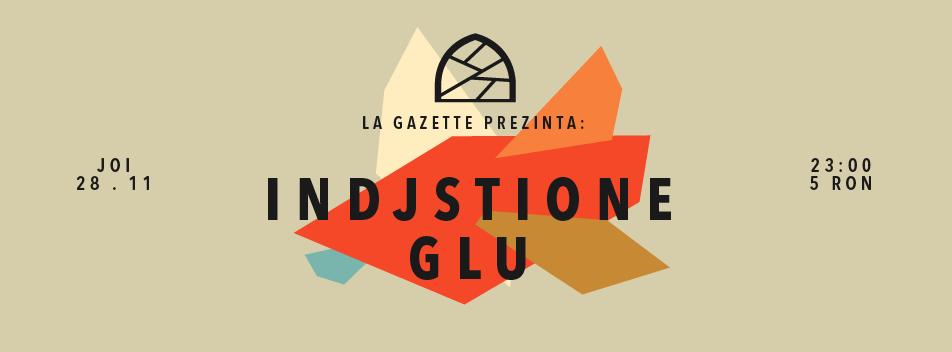 Indjstione / Glu @ La Gazette
