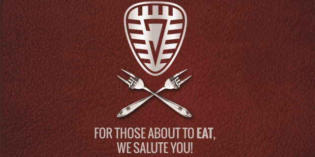 For Those About to Eat, We Salute You!