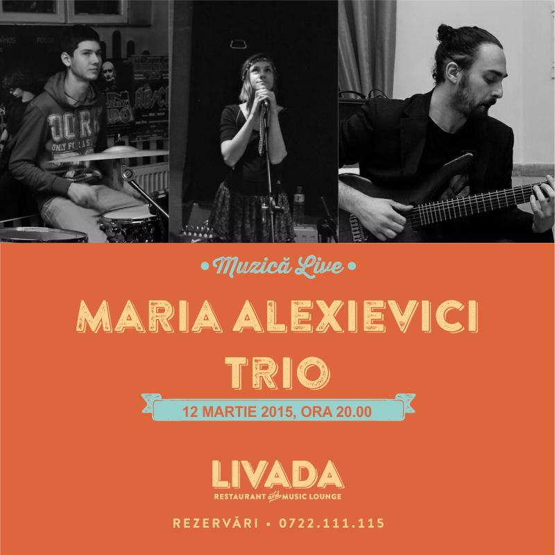 Maria Alexievici Trio @ Livada – Restaurant cu Grădină