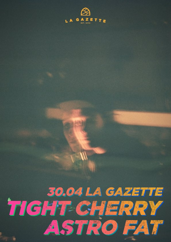 Tight Cherry / Astro Fat @ La Gazette
