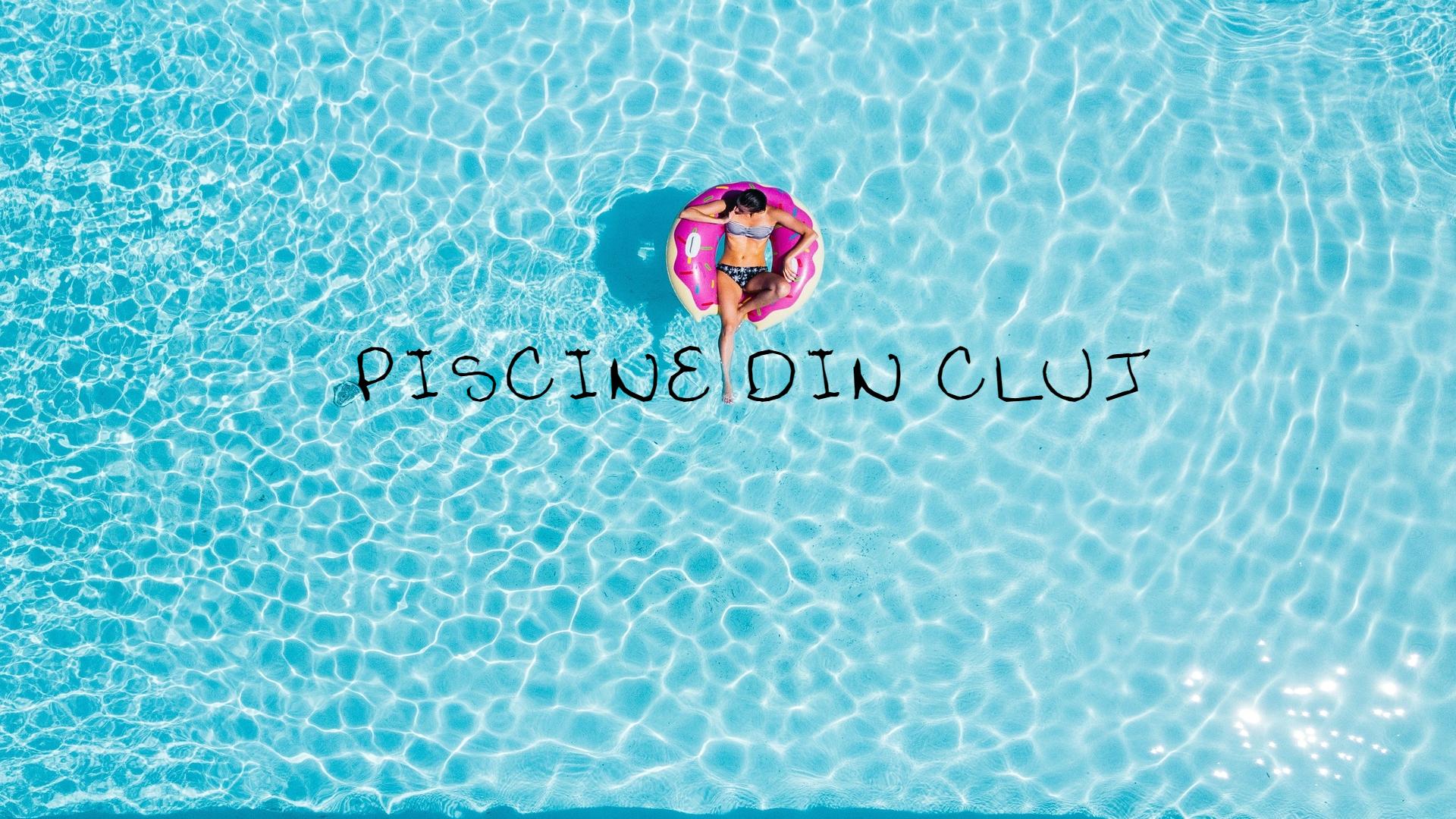 6 piscine din Cluj unde te poți relaxa vara aceasta