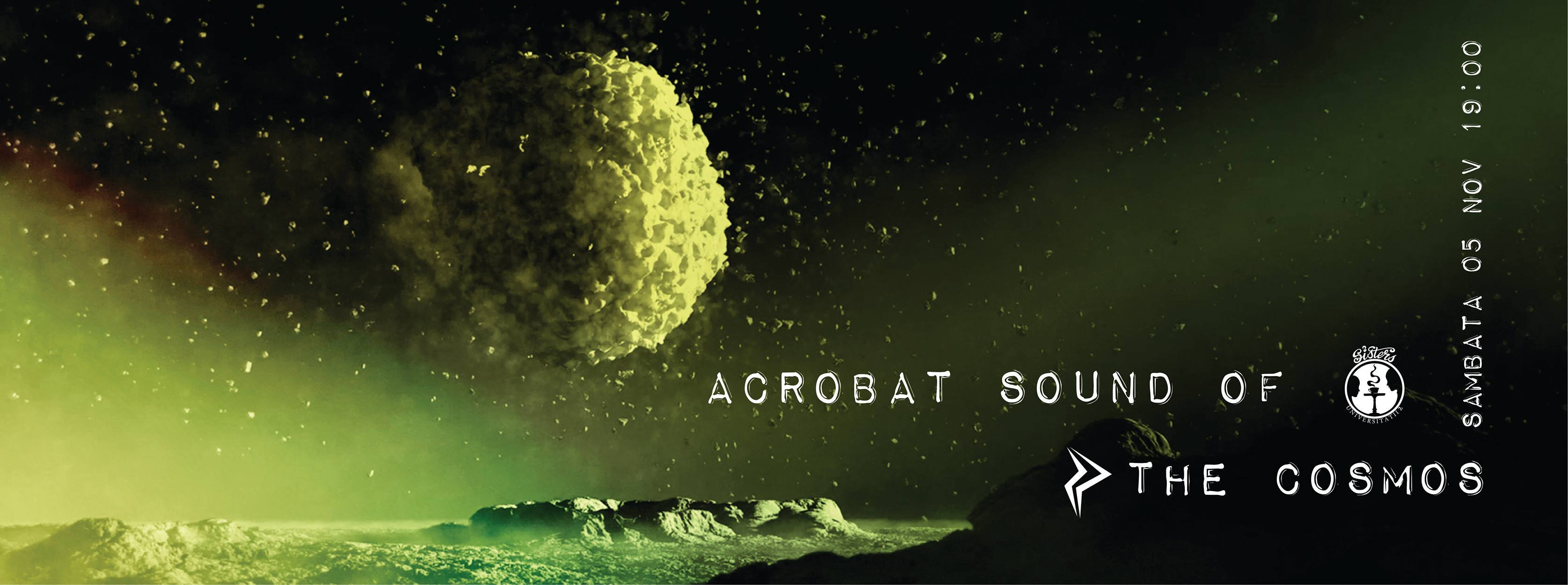 Acrobat Sound of the Cosmos @ Sisters