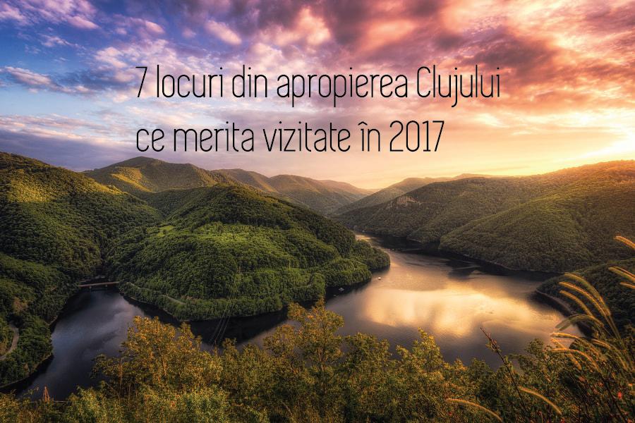 7 locuri din apropierea Clujului ce merită vizitate în 2017