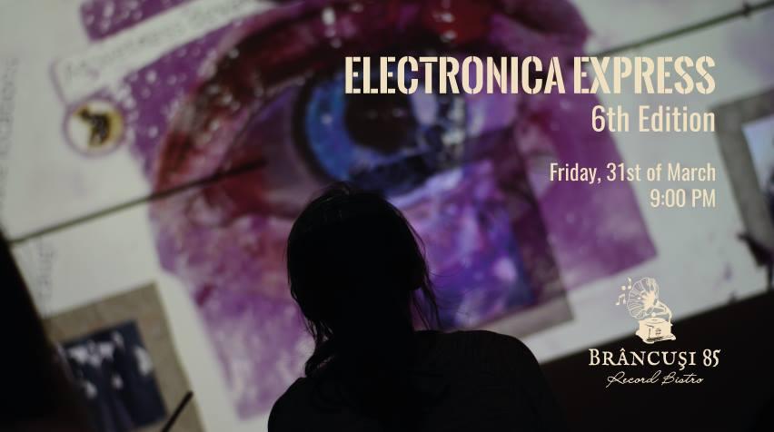 Electronica Express @ Brâncuși 85