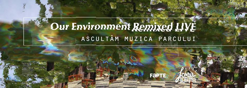Our Environment Remixed @ Parcul Central