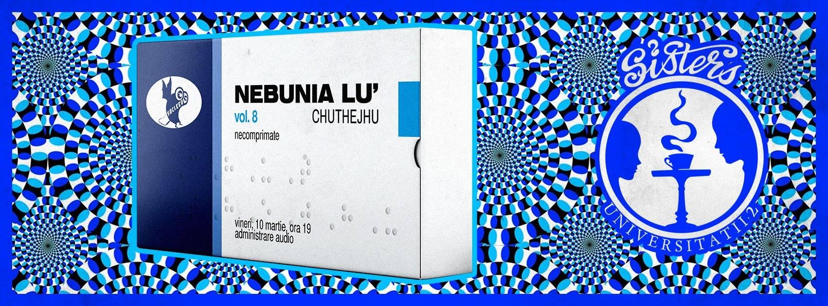 Nebunia Lu' ChuTheJhu