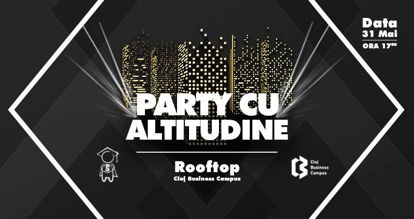 Party cu Altitudine @ Cluj Business Campus