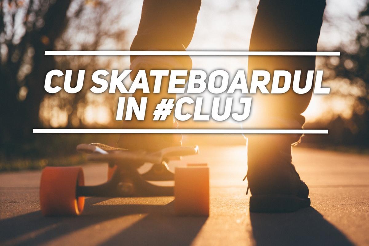 Unde te poţi da cu skateboard-ul în Cluj