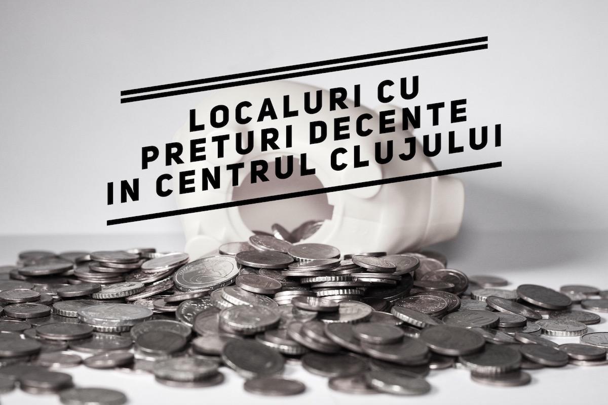 Localuri cu prețuri decente în centrul Clujului