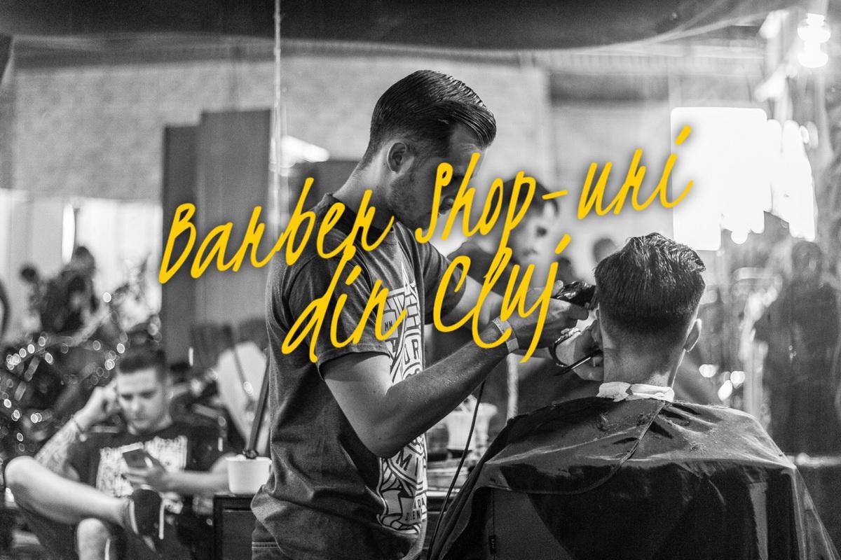 3 barber shop-uri din Cluj pentru care merită să renunți la frizerul tău din copilărie