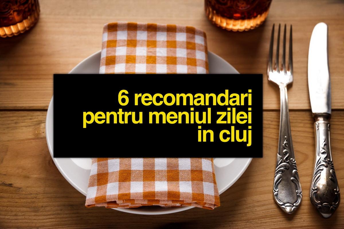 6 recomandări pentru meniul zilei în Cluj