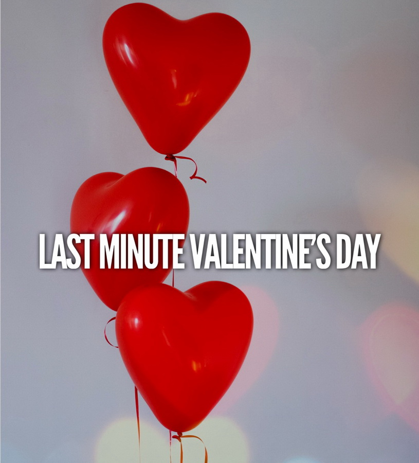 Last minute Valentine`s Day