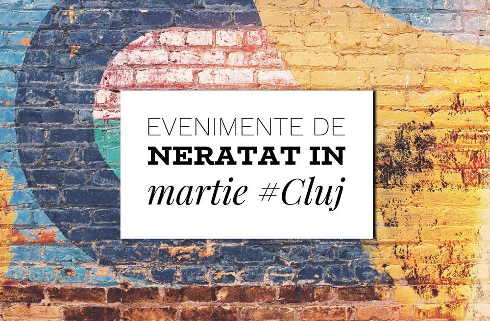 14 evenimente de neratat în martie la Cluj