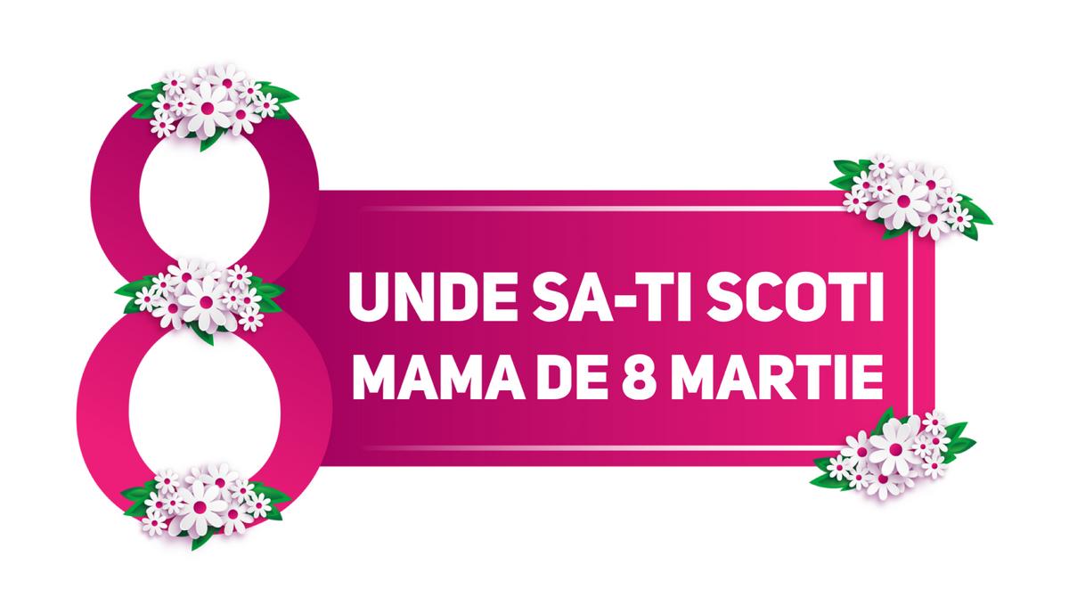 Unde să-ți scoți mama din casă de #8Martie