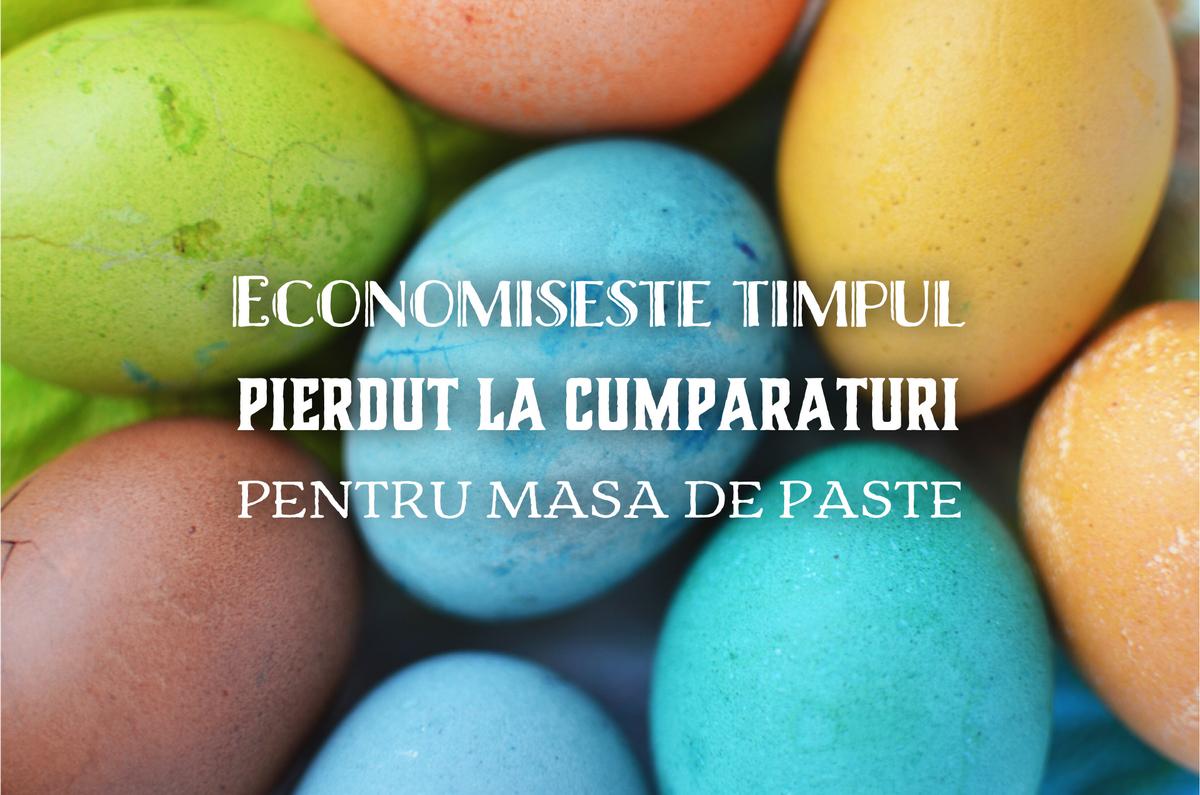 Cum să economisești timpul pierdut la cumpărături pentru masa perfectă de Paște