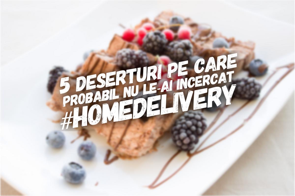 #homedelivery: 5 deserturi pe care probabil nu le-ai încercat