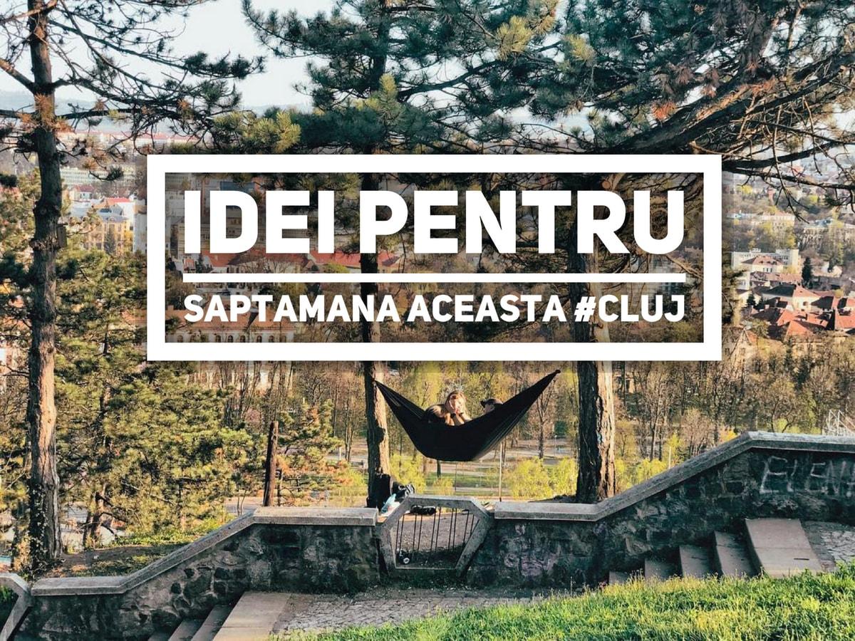 Câteva idei care să te inspire săptămâna aceasta în Cluj