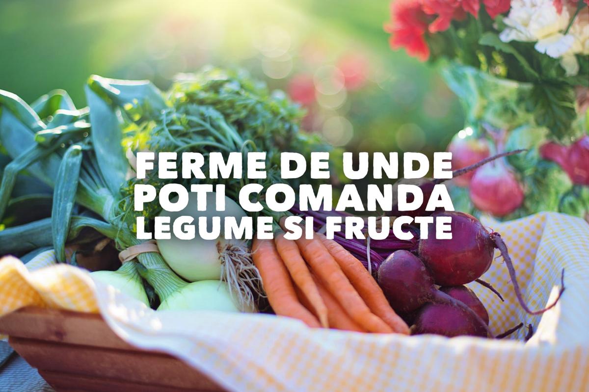 4 ferme de unde poți comanda legume și fructe la domiciliu