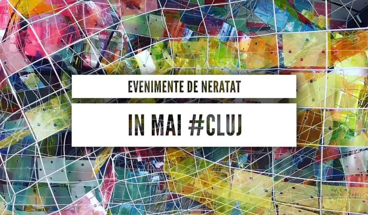 15 evenimente de neratat în luna mai la Cluj