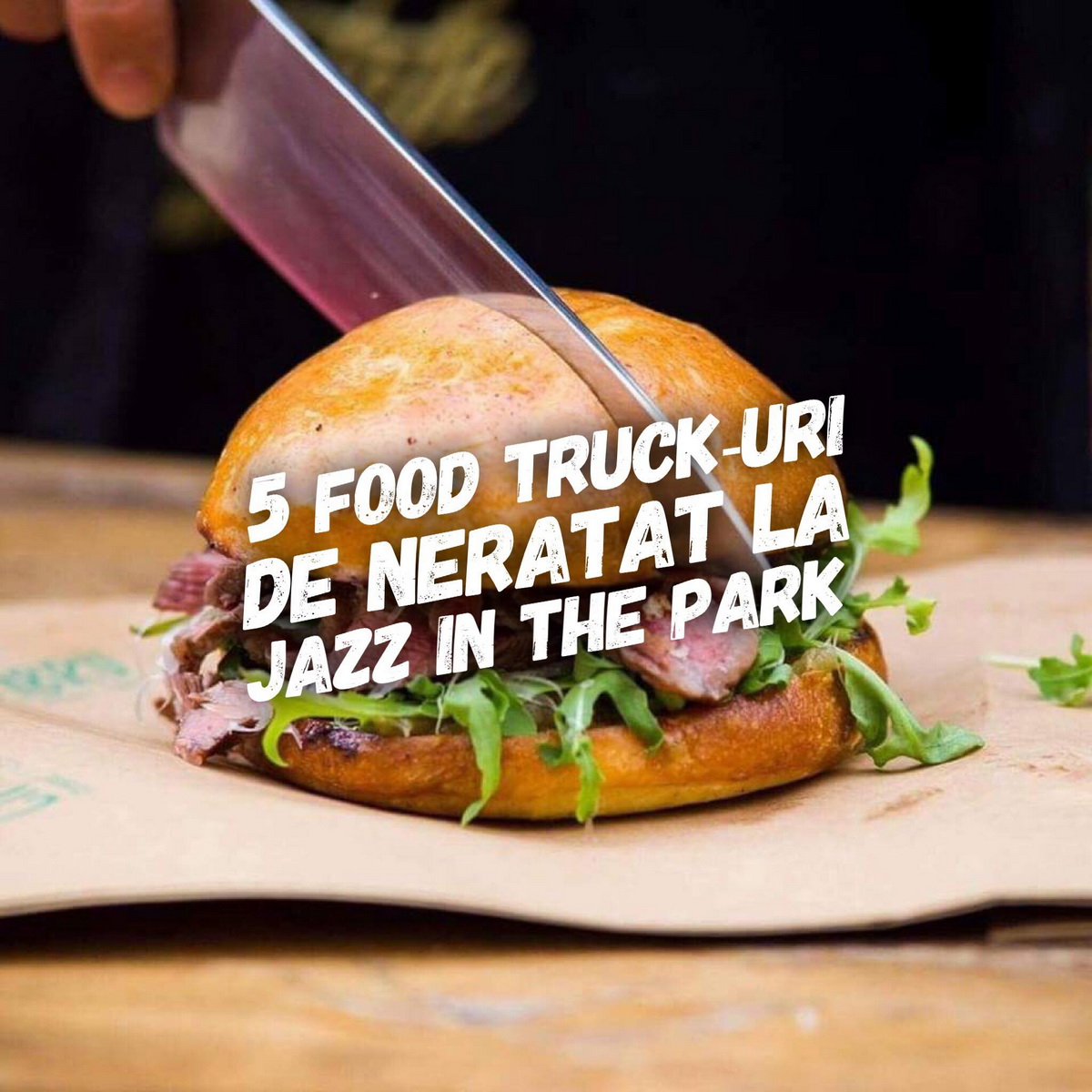5 food truck-uri de neratat la Jazz in the park 2018