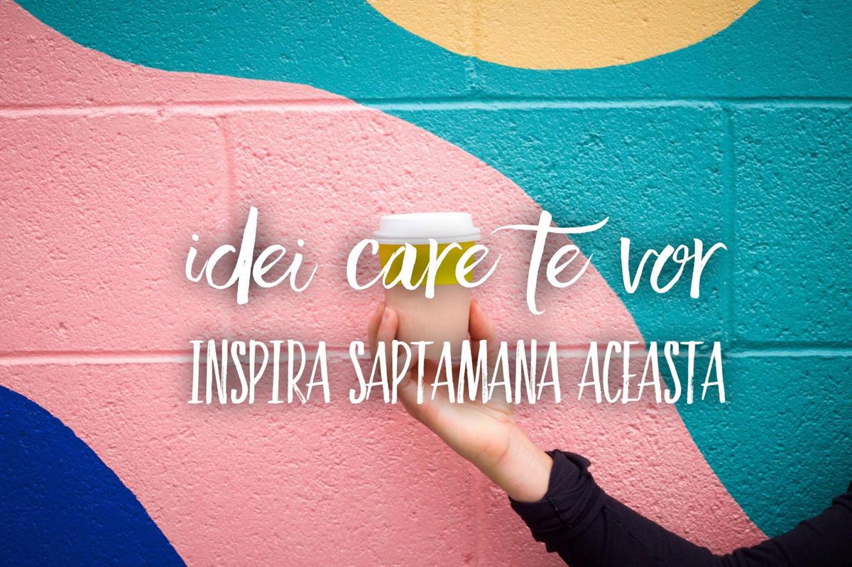 Câteva idei care te vor inspira săptămâna aceasta în Cluj