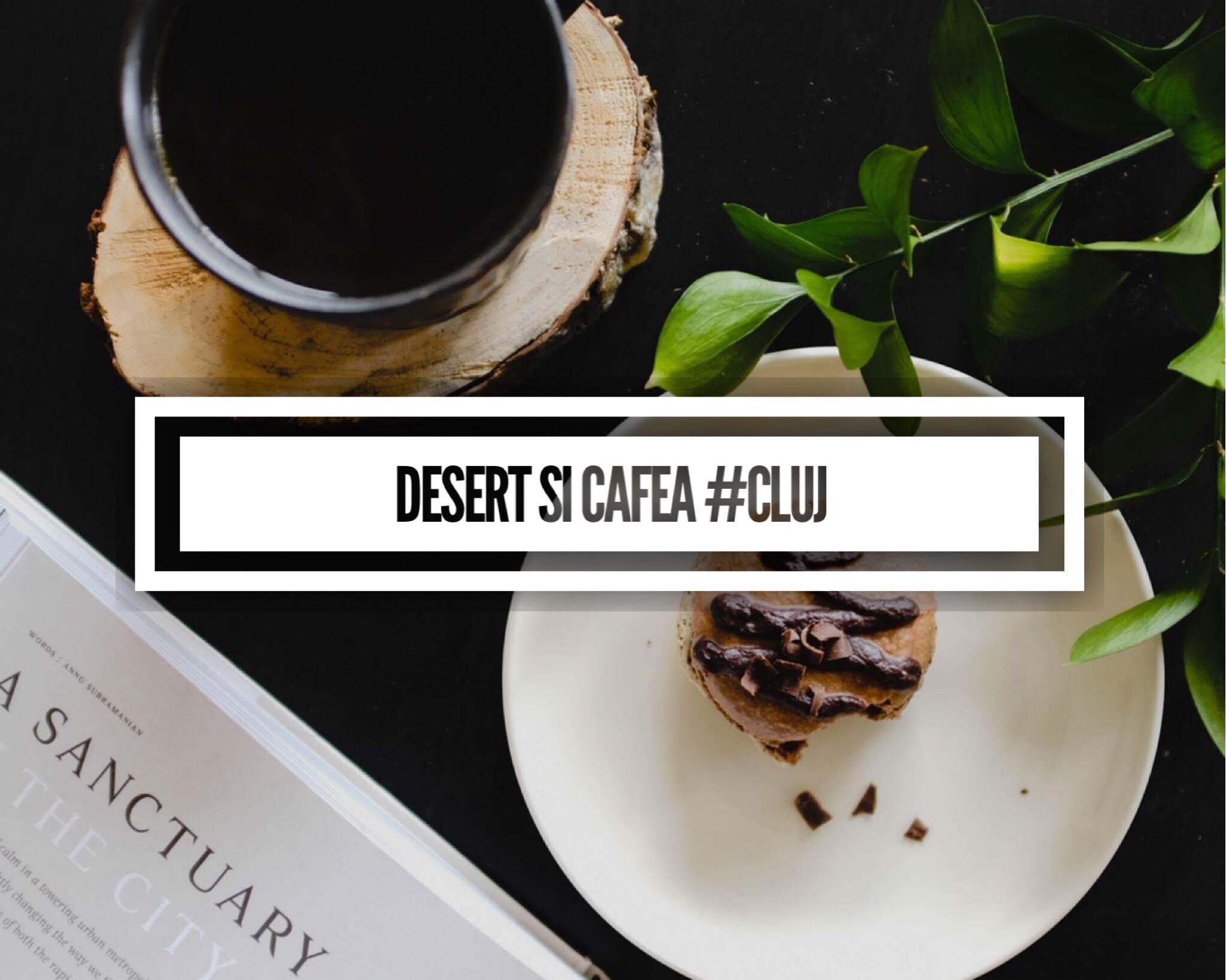 Unde să ieși la un desert și o cafea bună în Cluj?