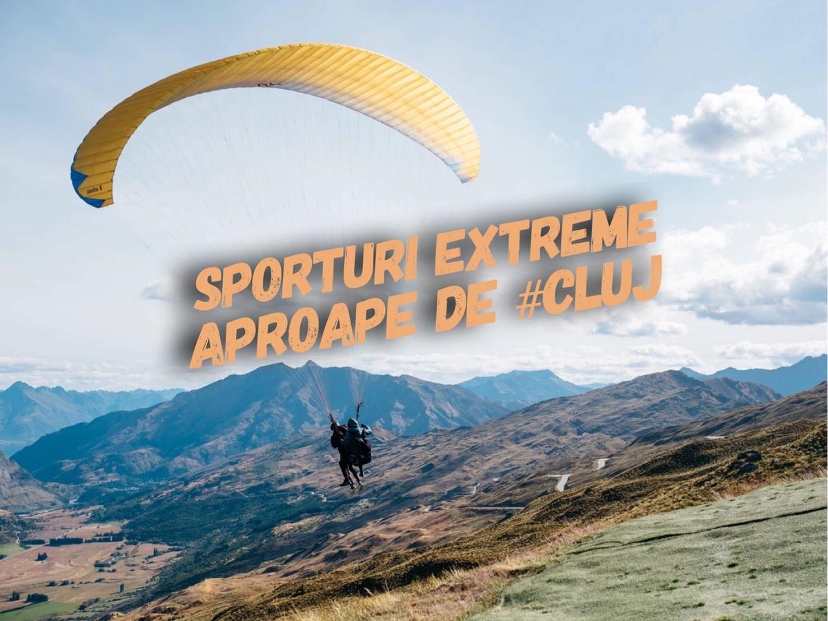 Sporturi extreme pe care le poți practica aproape de Cluj