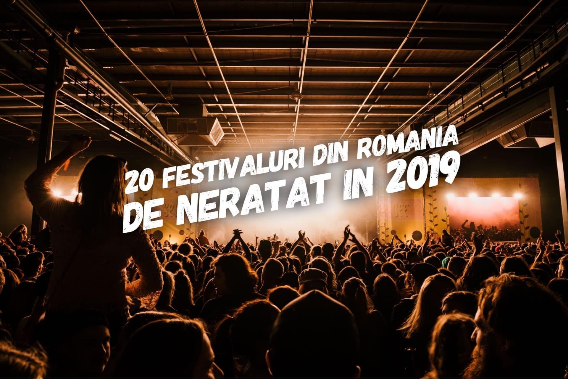 20 festivaluri din România pe care să nu le ratezi în 2019