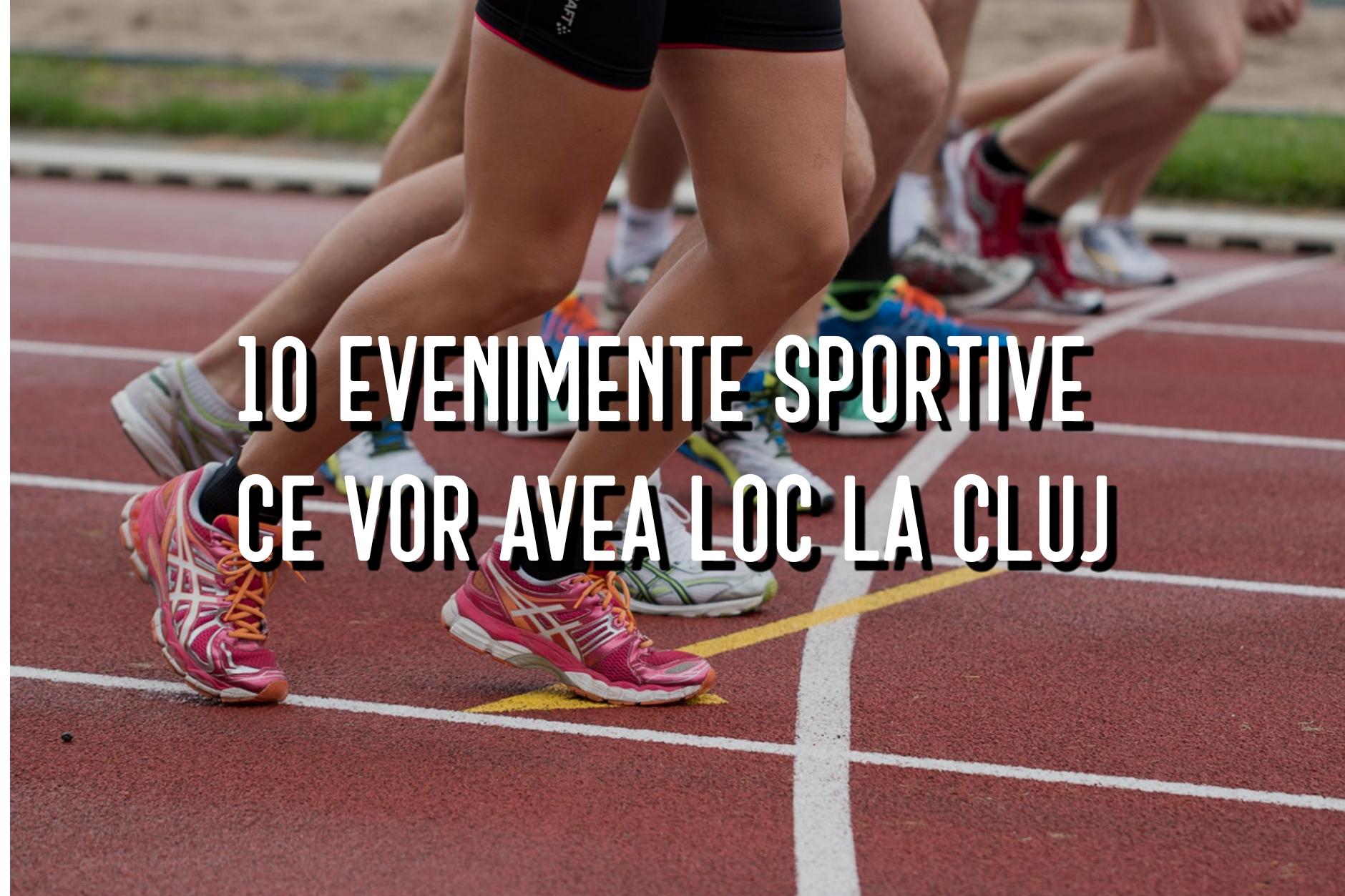 10 evenimente sportive ce vor avea loc în perioada următoare la Cluj