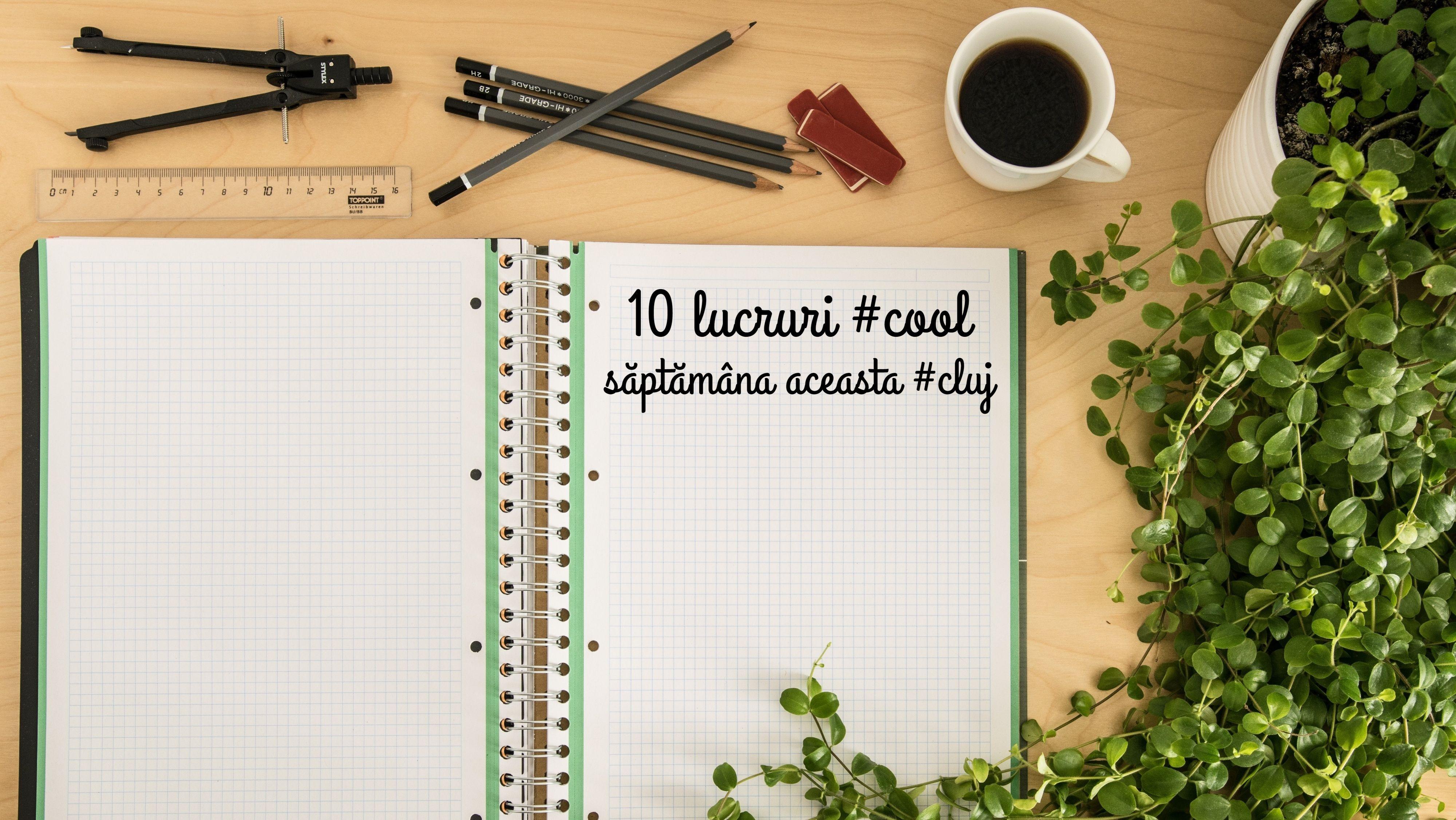 10 lucruri cool pe care le poți face săptămâna aceasta în Cluj