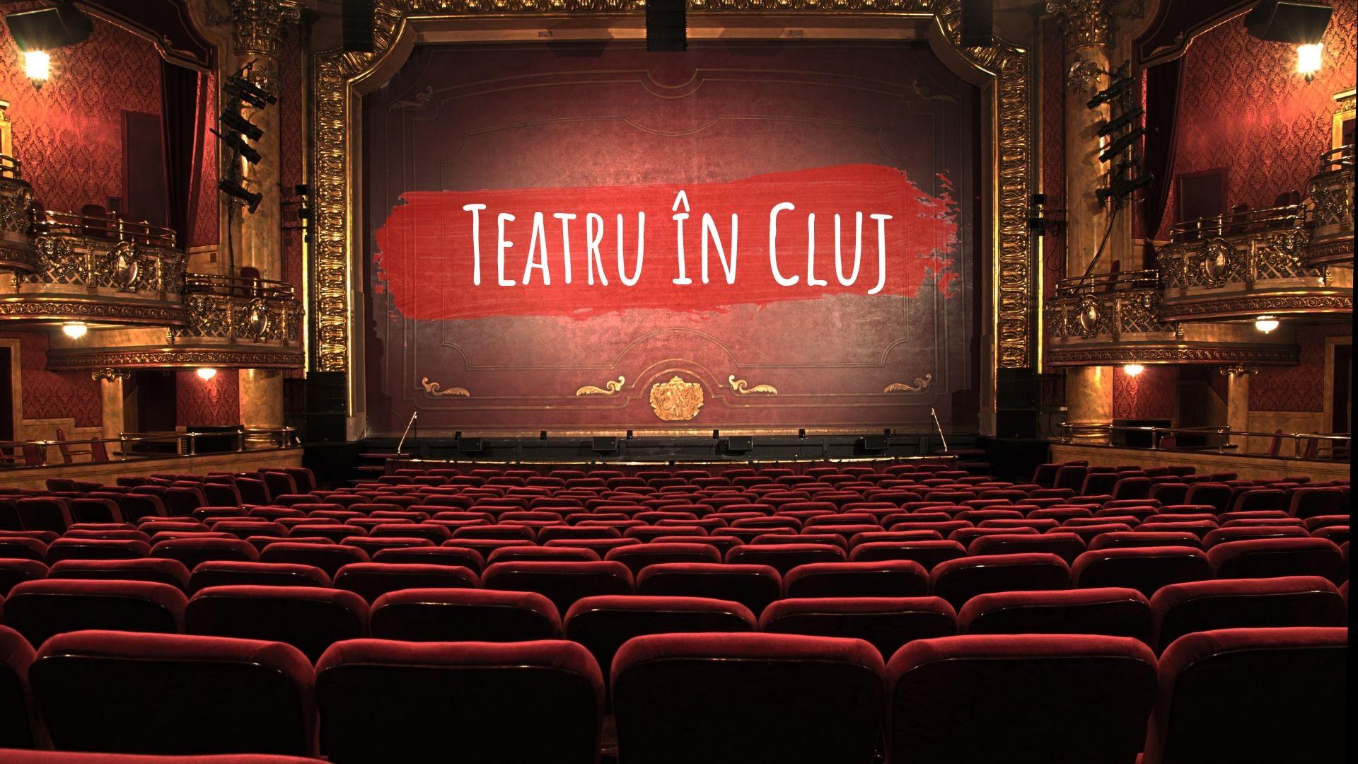 Teatru în Cluj – ce variante ai când vrei să vezi o piesă de teatru