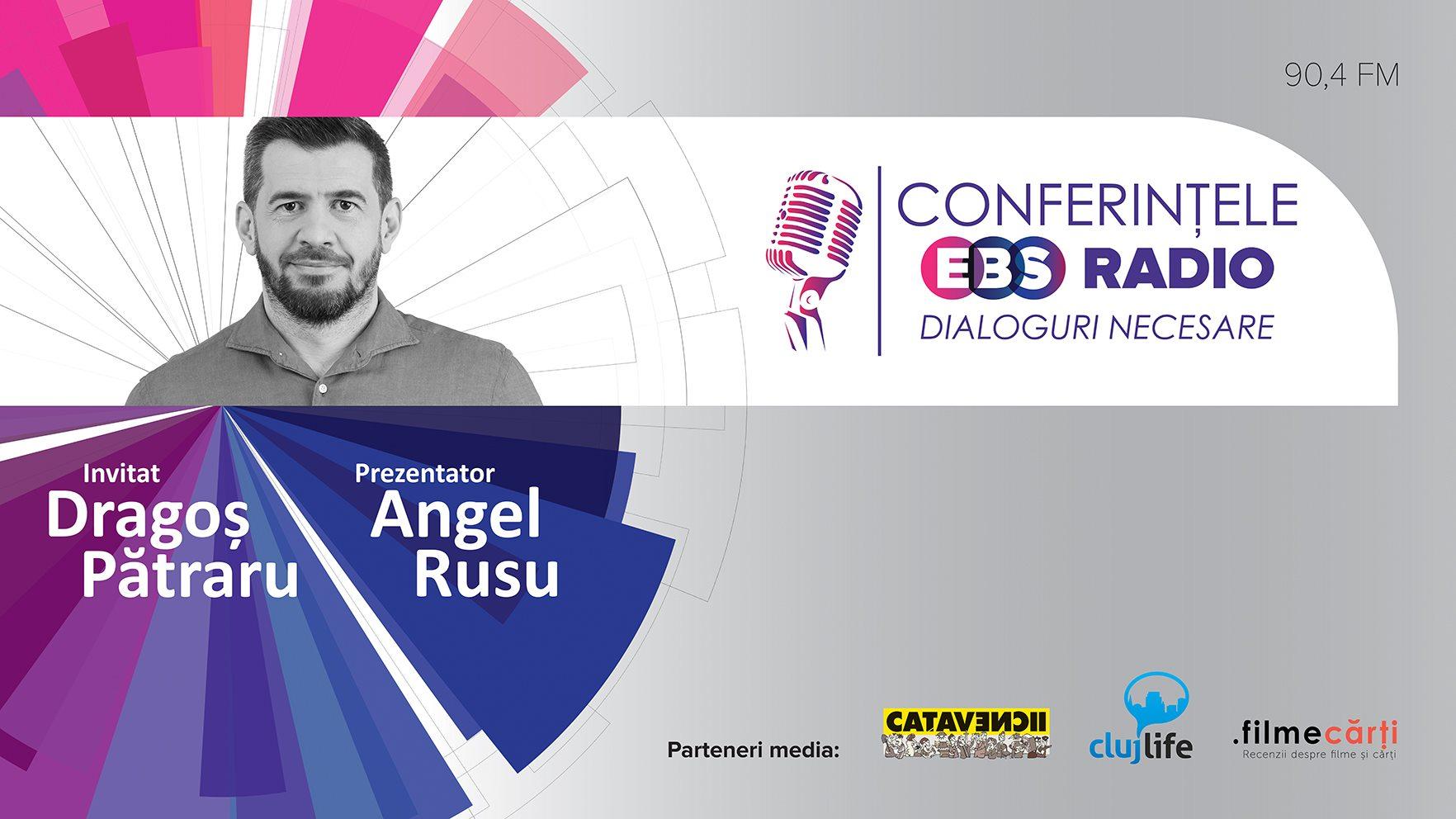 Conferințele EBS Radio, ediția 1 – Invitat: Dragoș Pătraru