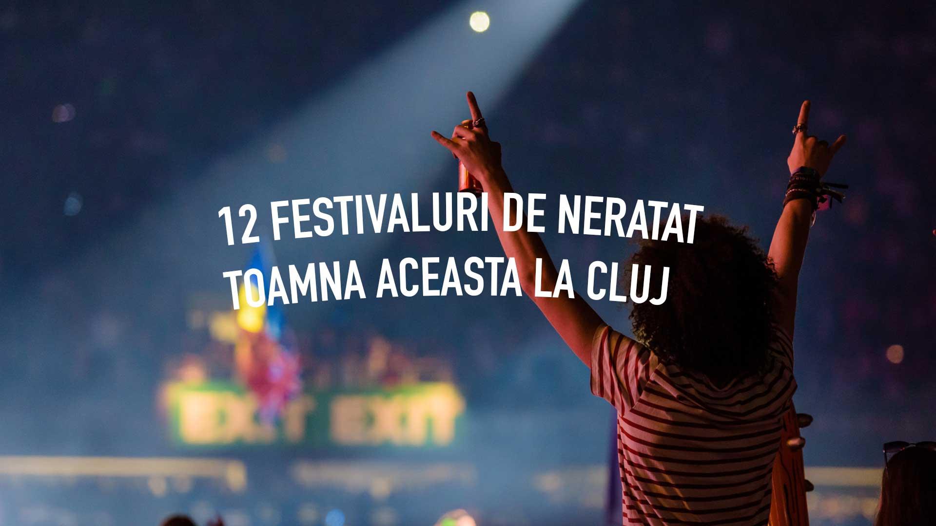 12 festivaluri de neratat toamna aceasta la Cluj