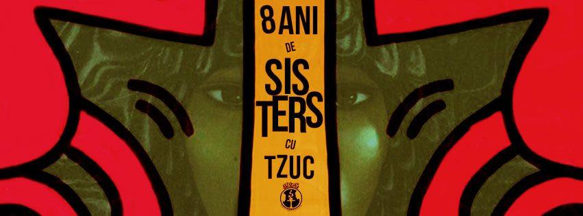 8 Ani de Sisters cu Tzuc