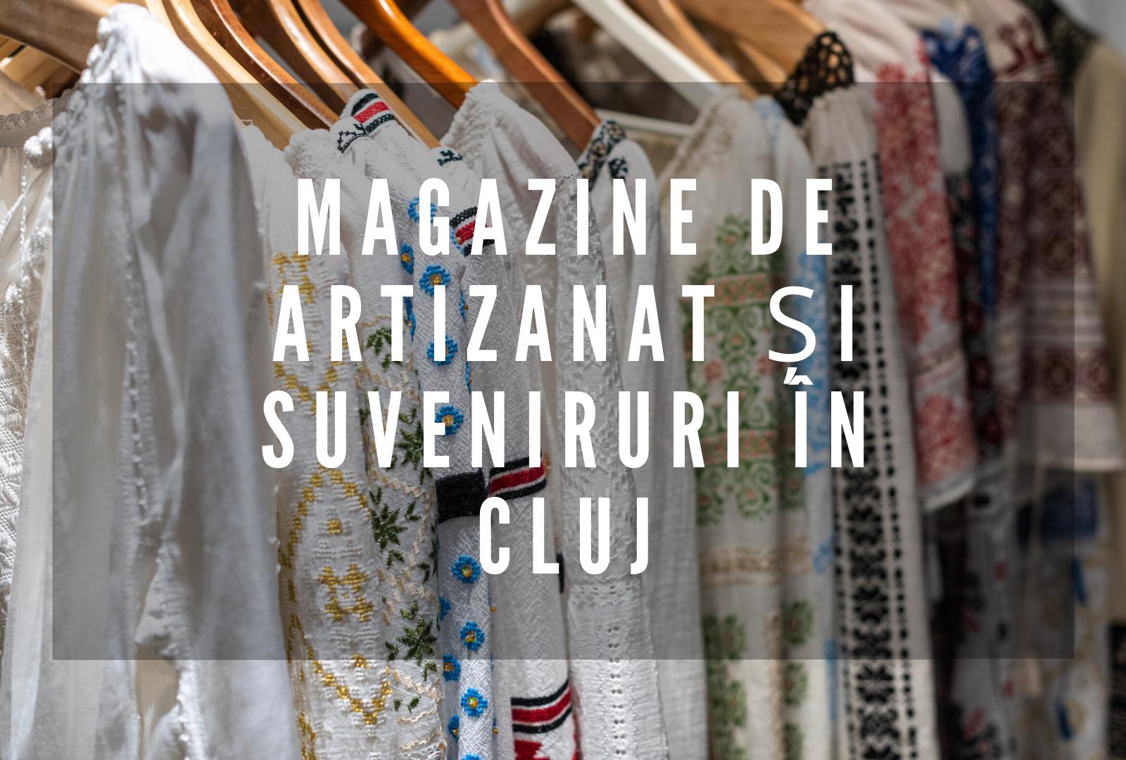 Magazine de artizanat și suveniruri în Cluj