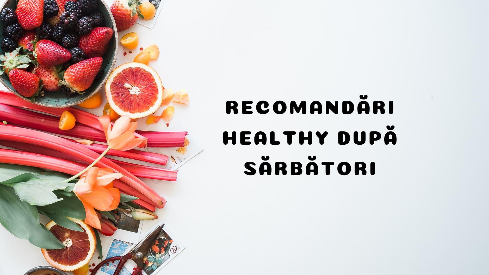 7 recomandări healthy după sărbători