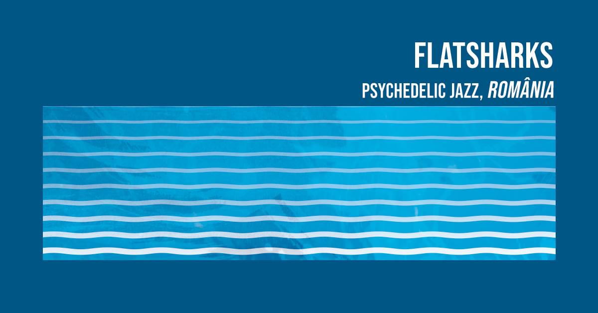 Flatsharks (ROU) | Psychedelic jazz concert