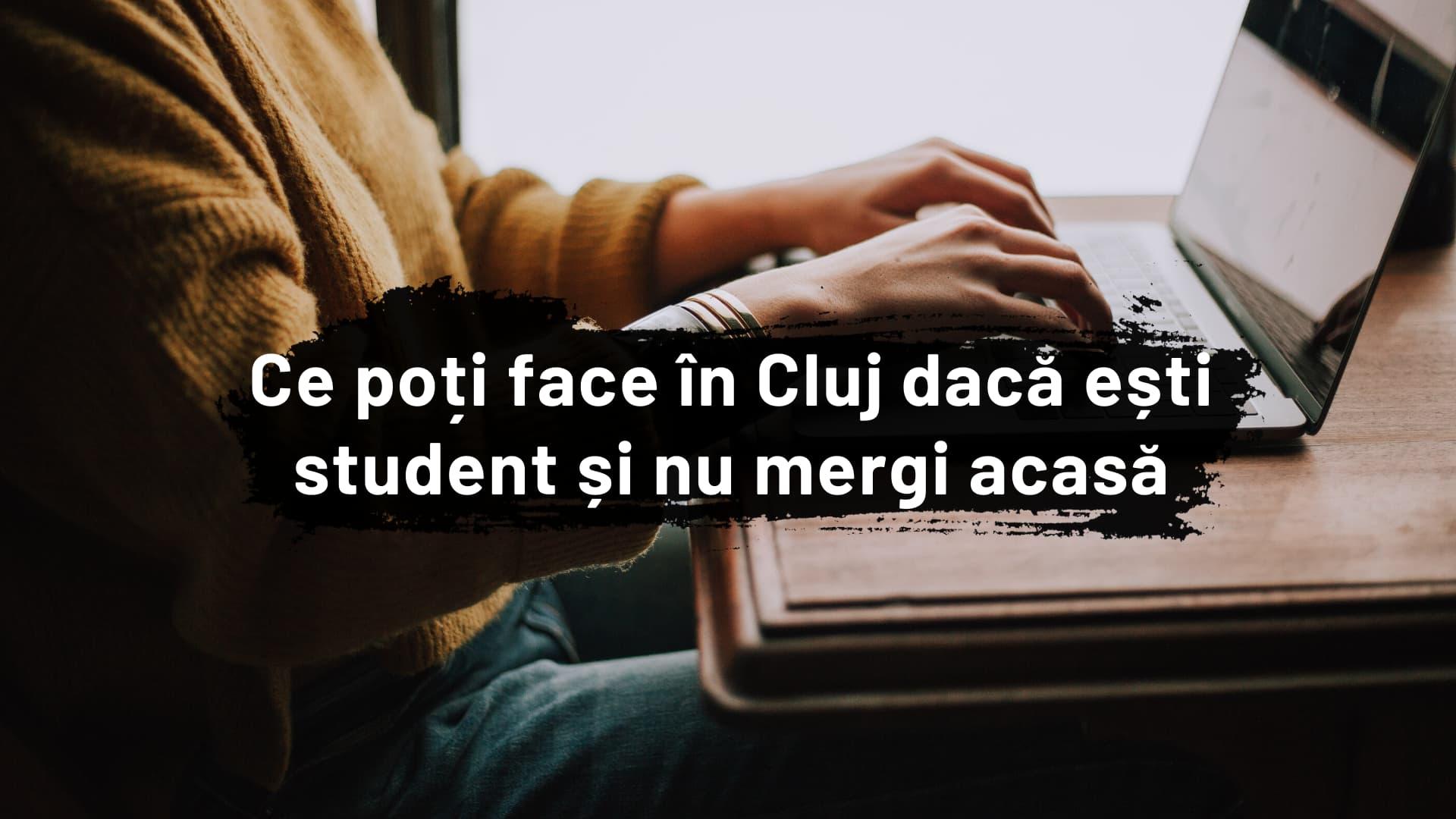 Ce poți face în Cluj dacă ești student și nu vrei să mergi acasă #CoronaEdition