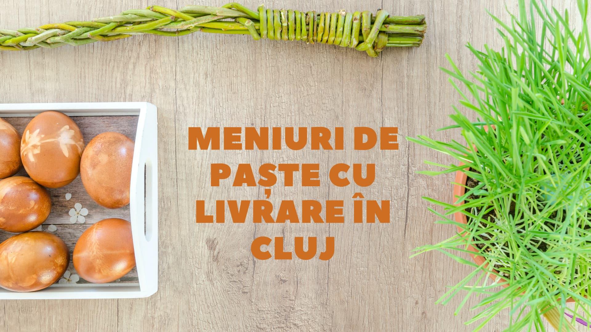 Meniuri speciale de Paște cu livrare în Cluj