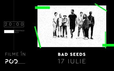 Filme în POD – Bad Seeds