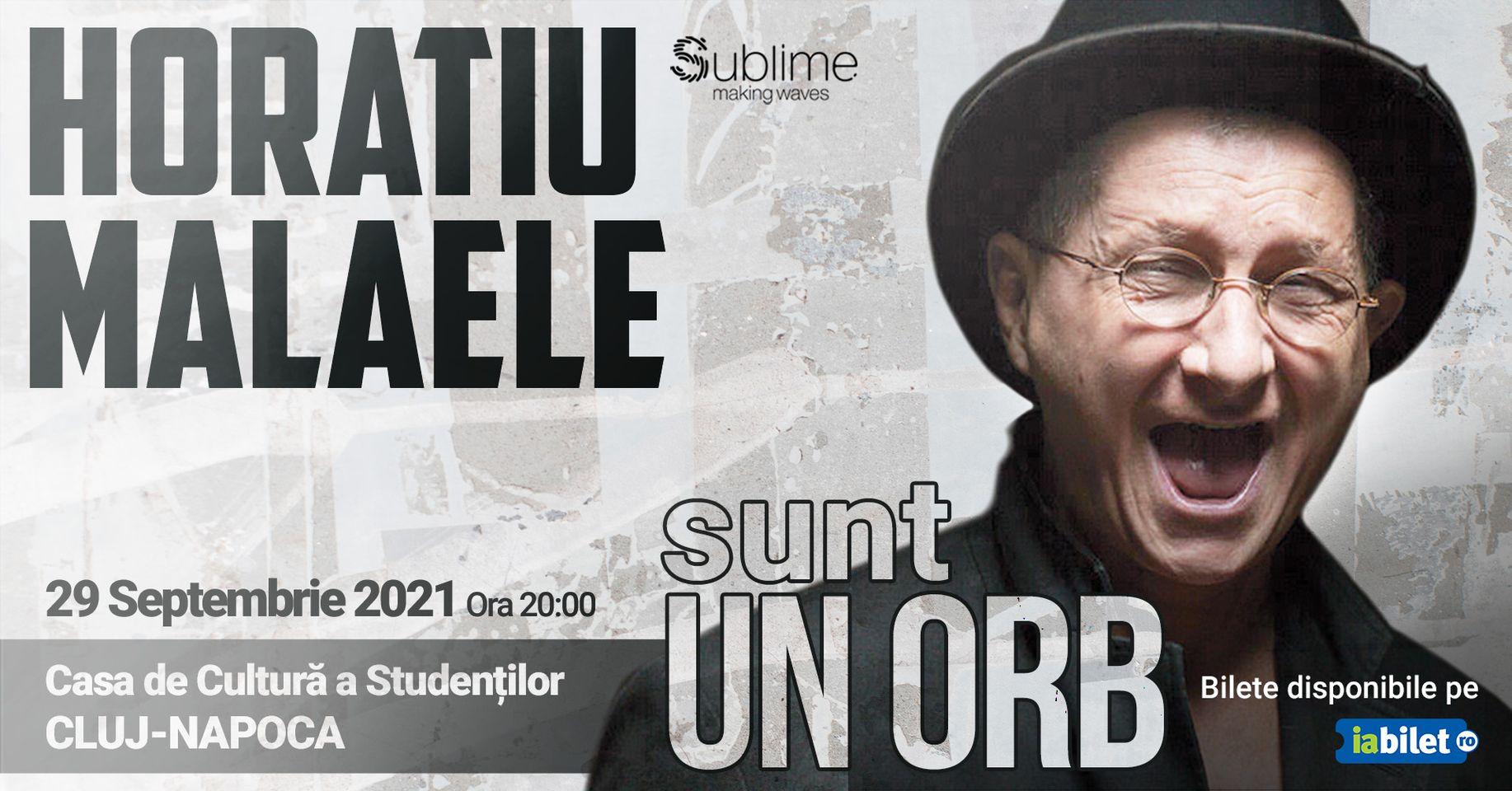 Sunt un orb - Horațiu Mălăele @Cluj-Napoca